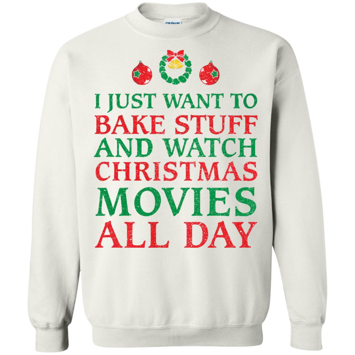 image 2701 - I Just Want to Bake Stuff and Watch Christmas Movie All Day Sweater, Ugly Sweatshirts