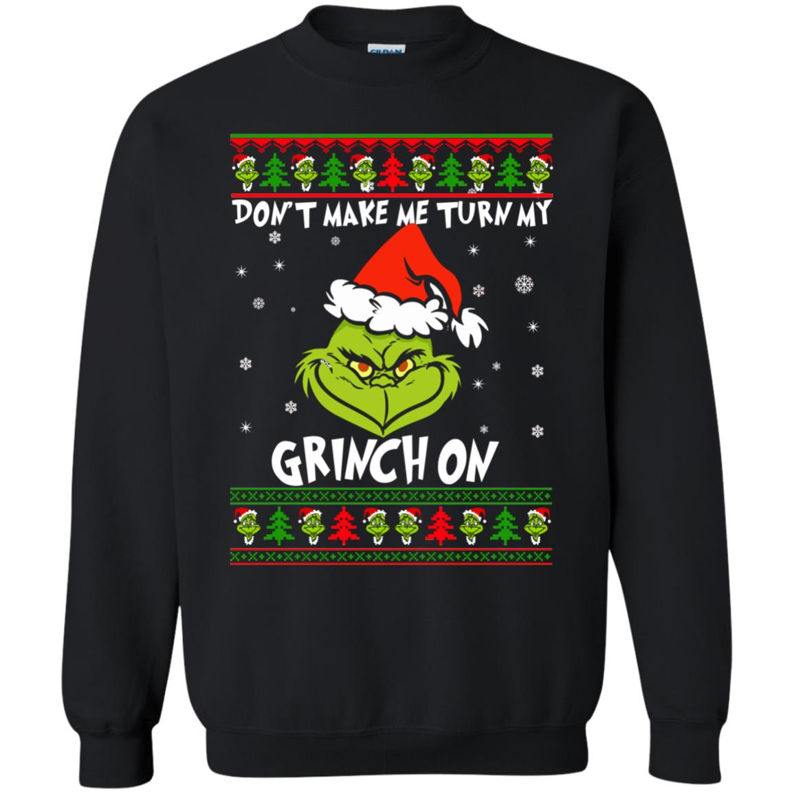 Grinch Christmas Sweater.Don T Make Me Turn My Grinch On Christmas Sweater Shirt