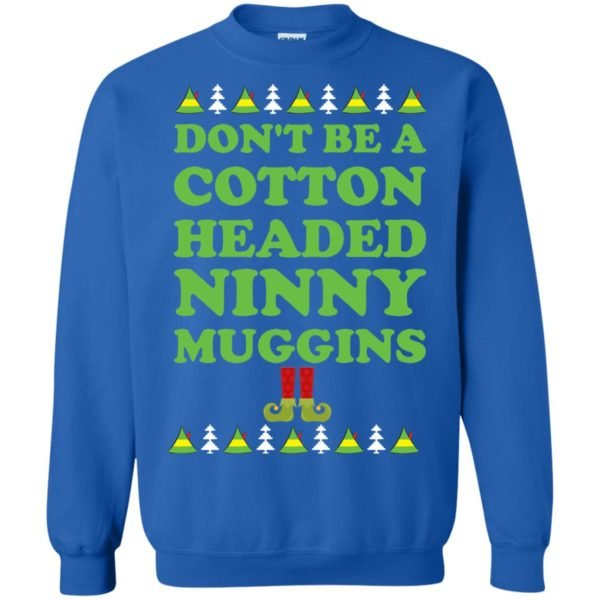 image 2803 600x600 - Elf Don't Be a Cotton Headed Ninny Muggins Christmas Sweater, Hoodie