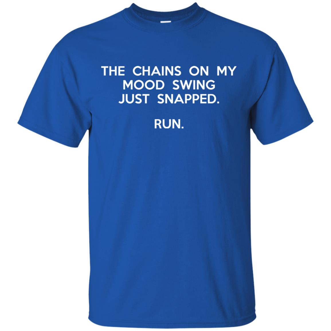 image 2937 - The chains on my mood swing just snapped shirt
