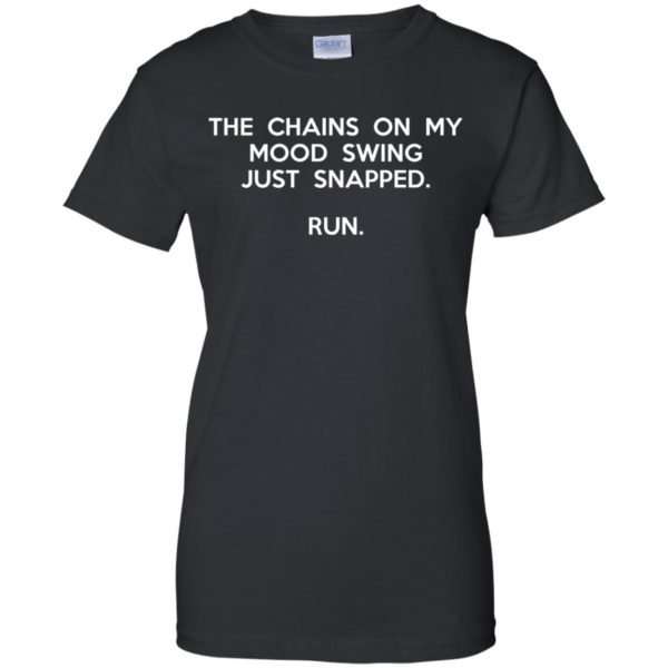 image 2947 600x600 - The chains on my mood swing just snapped shirt