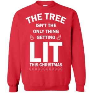 image 2997 300x300 - The Tree Isn't Only Thing Getting Lit This Year Christmas Sweater, Shirt