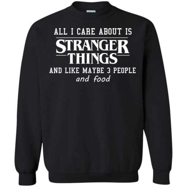 image 3068 600x600 - All I care about is Stranger Things & like maybe 3 people & food shirt