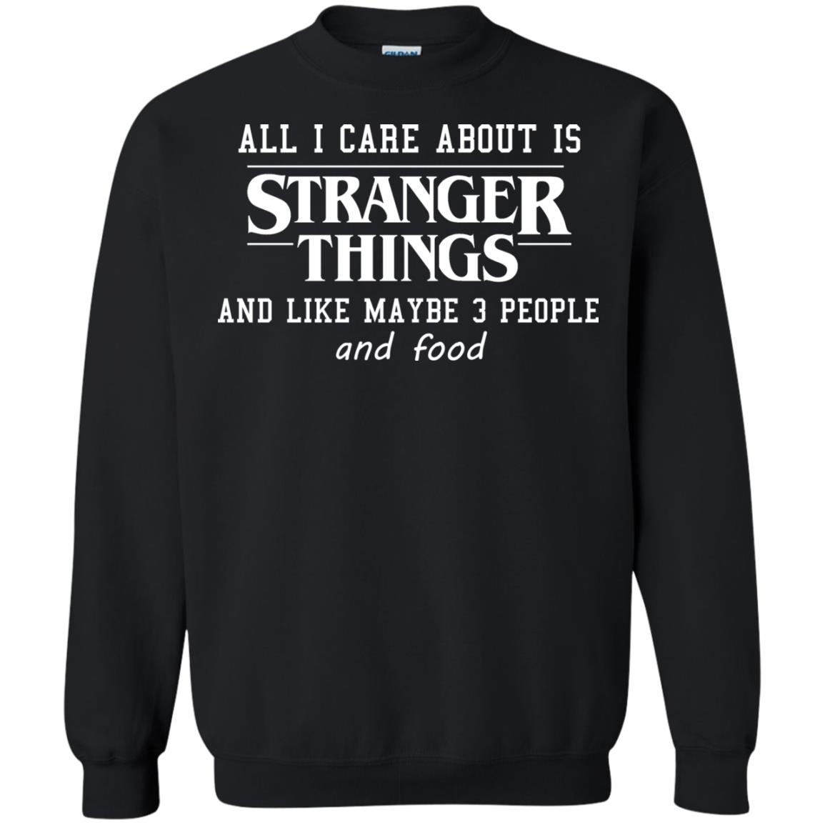 image 3068 - All I care about is Stranger Things & like maybe 3 people & food shirt