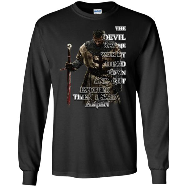 image 318 600x600 - The devil saw me with my head down and got excited then I said Amen shirt, hoodie, long sleve