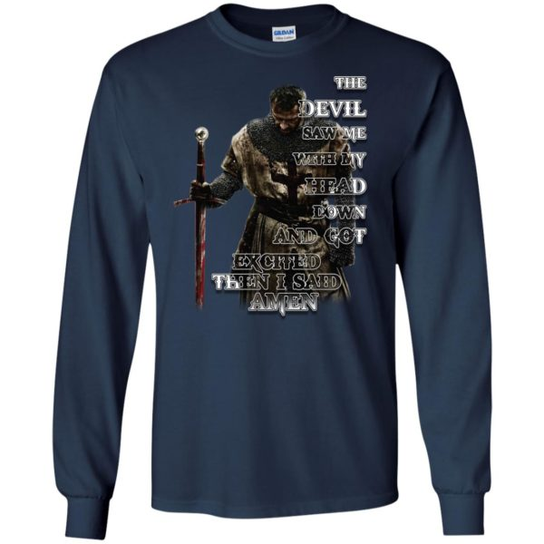image 319 600x600 - The devil saw me with my head down and got excited then I said Amen shirt, hoodie, long sleve