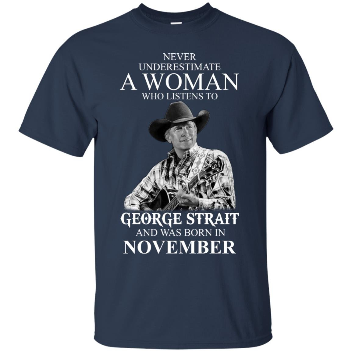 image 351 - Never Underestimate A Woman Who Listens To George Strait And Was Born In November shirt