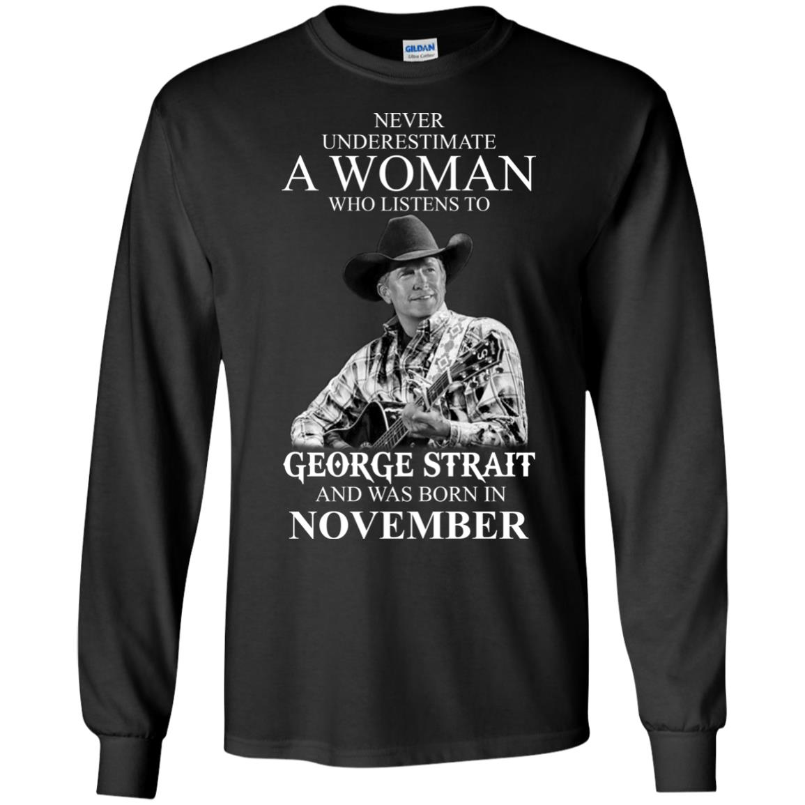 image 352 - Never Underestimate A Woman Who Listens To George Strait And Was Born In November shirt