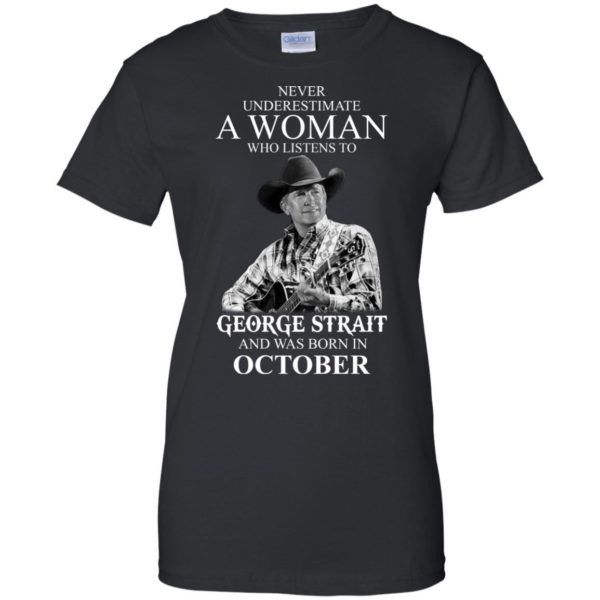 image 372 600x600 - Never Underestimate A Woman Who Listens To George Strait And Was Born In October shirt