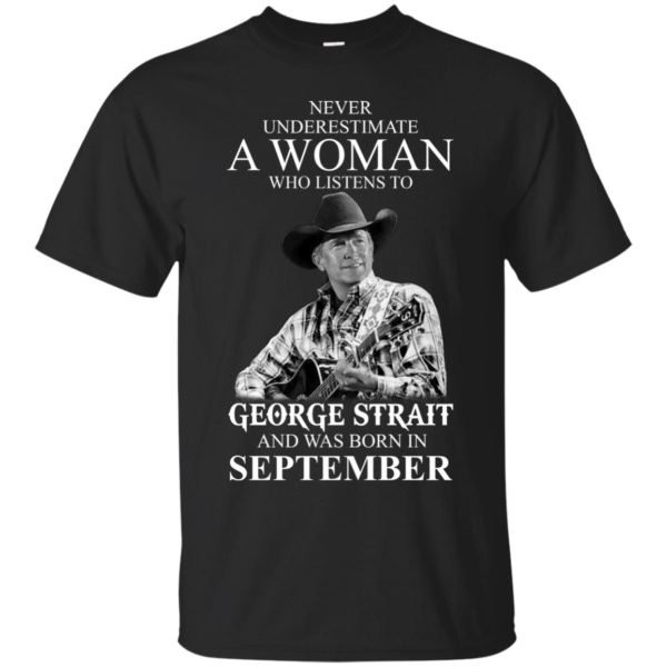 image 374 600x600 - Never Underestimate A Woman Who Listens To George Strait And Was Born In September shirt