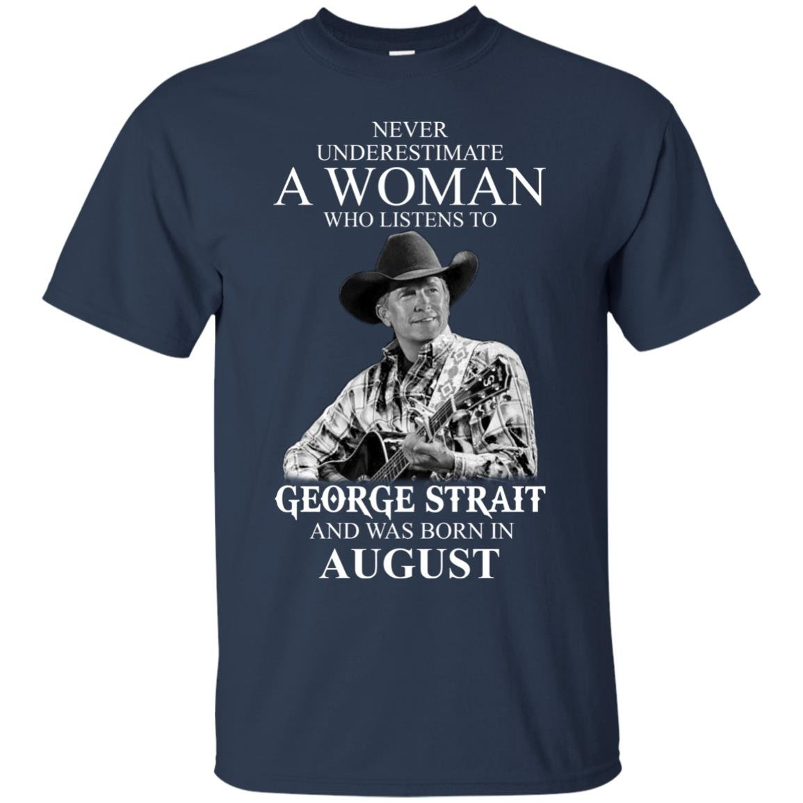 image 387 - Never Underestimate A Woman Who Listens To George Strait And Was Born In August shirt