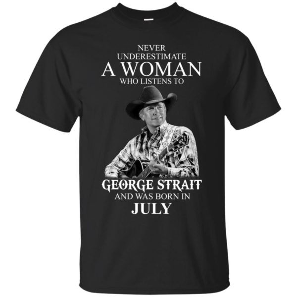image 398 600x600 - Never Underestimate A Woman Who Listens To George Strait And Was Born In July shirt