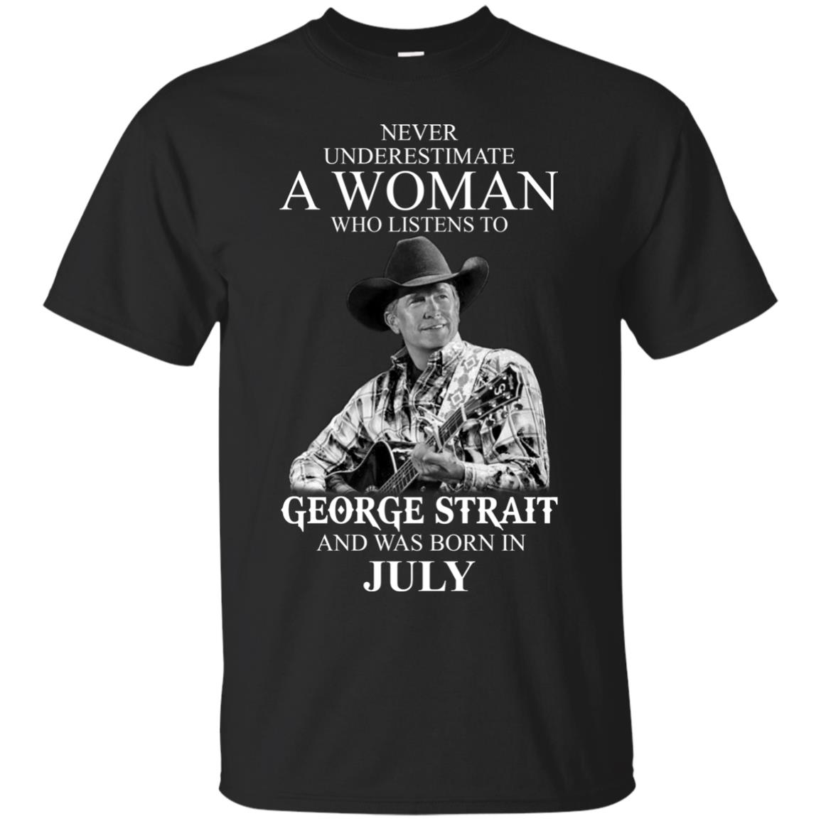image 398 - Never Underestimate A Woman Who Listens To George Strait And Was Born In July shirt