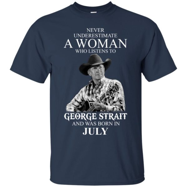 image 399 600x600 - Never Underestimate A Woman Who Listens To George Strait And Was Born In July shirt