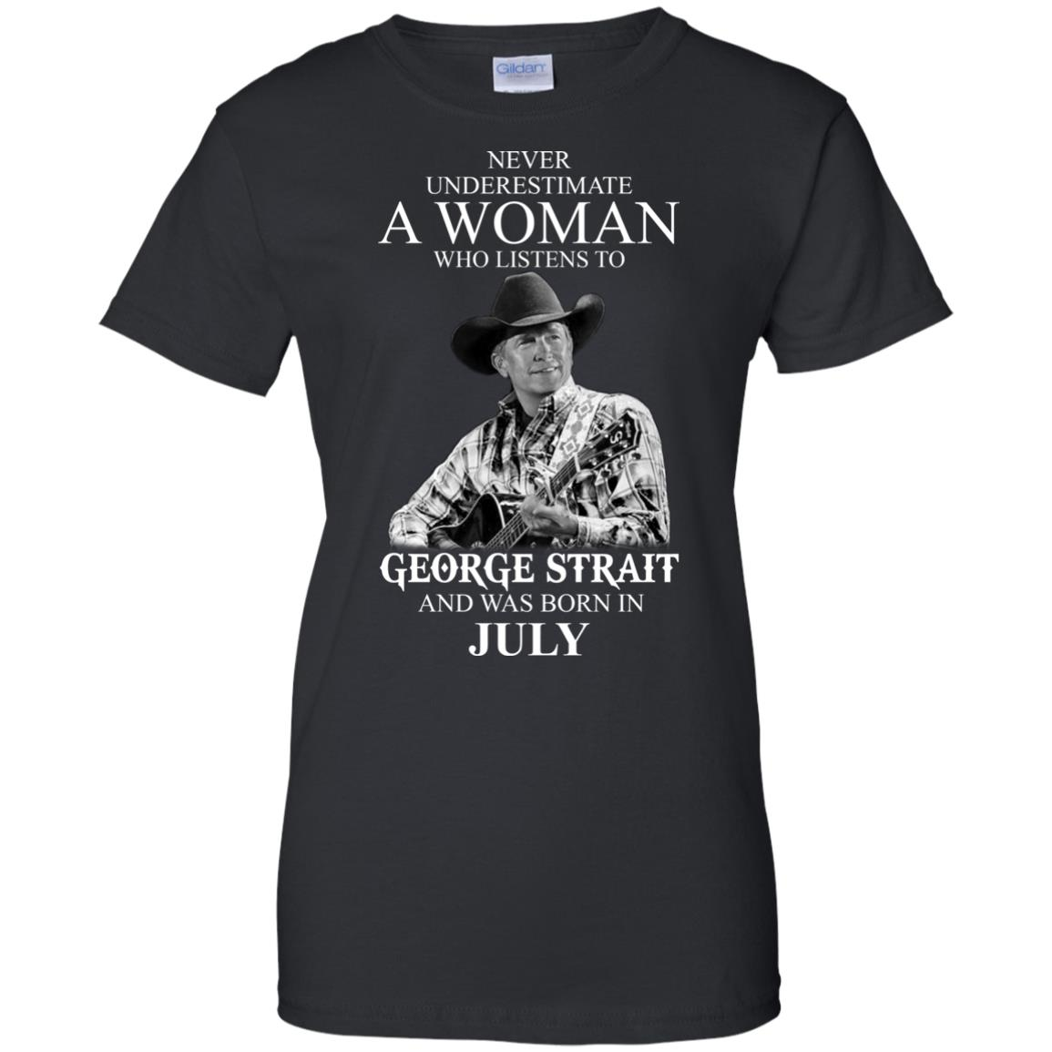 image 408 - Never Underestimate A Woman Who Listens To George Strait And Was Born In July shirt