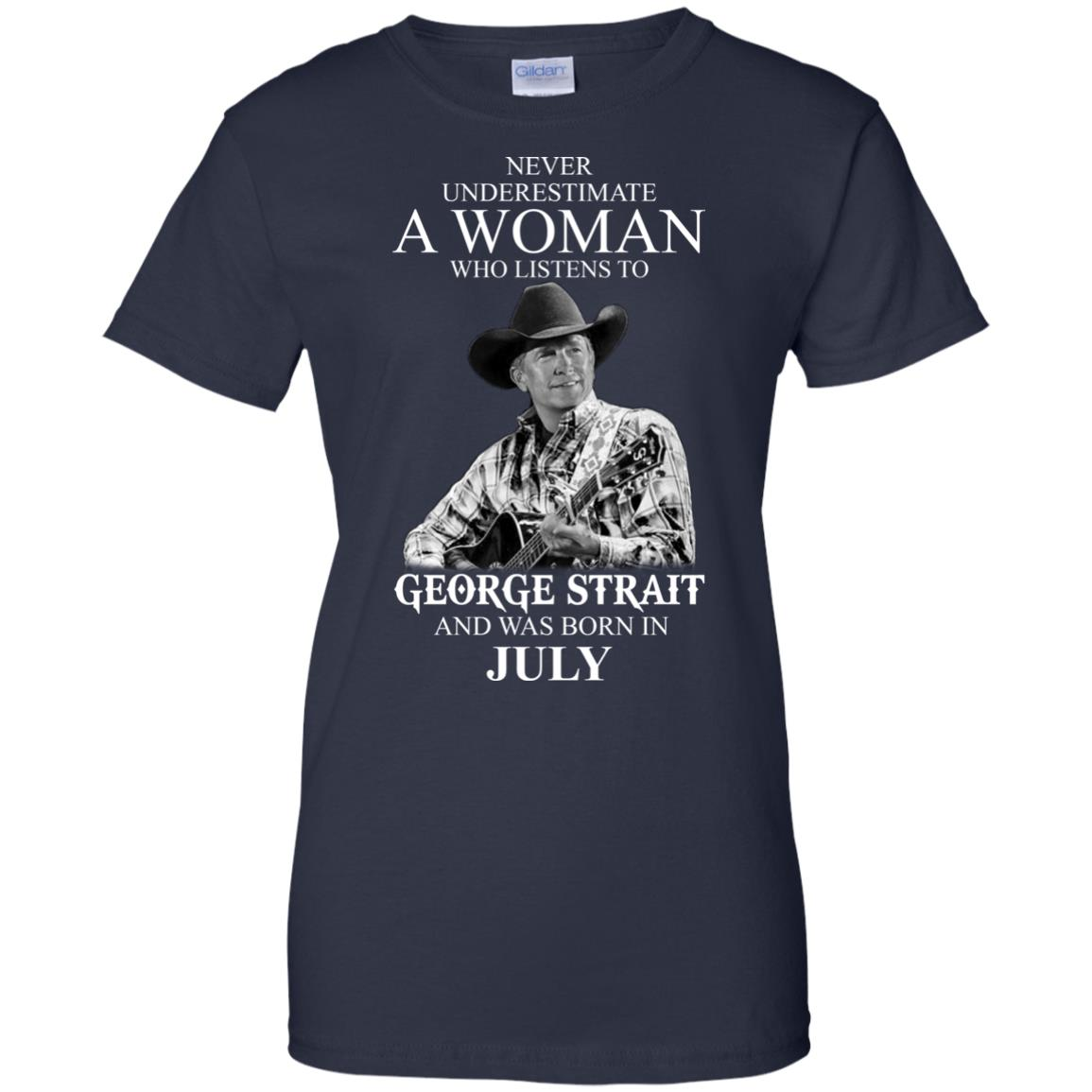 image 409 - Never Underestimate A Woman Who Listens To George Strait And Was Born In July shirt