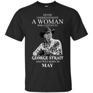 image 410 300x300 - Never Underestimate A Woman Who Listens To George Strait And Was Born In May shirt