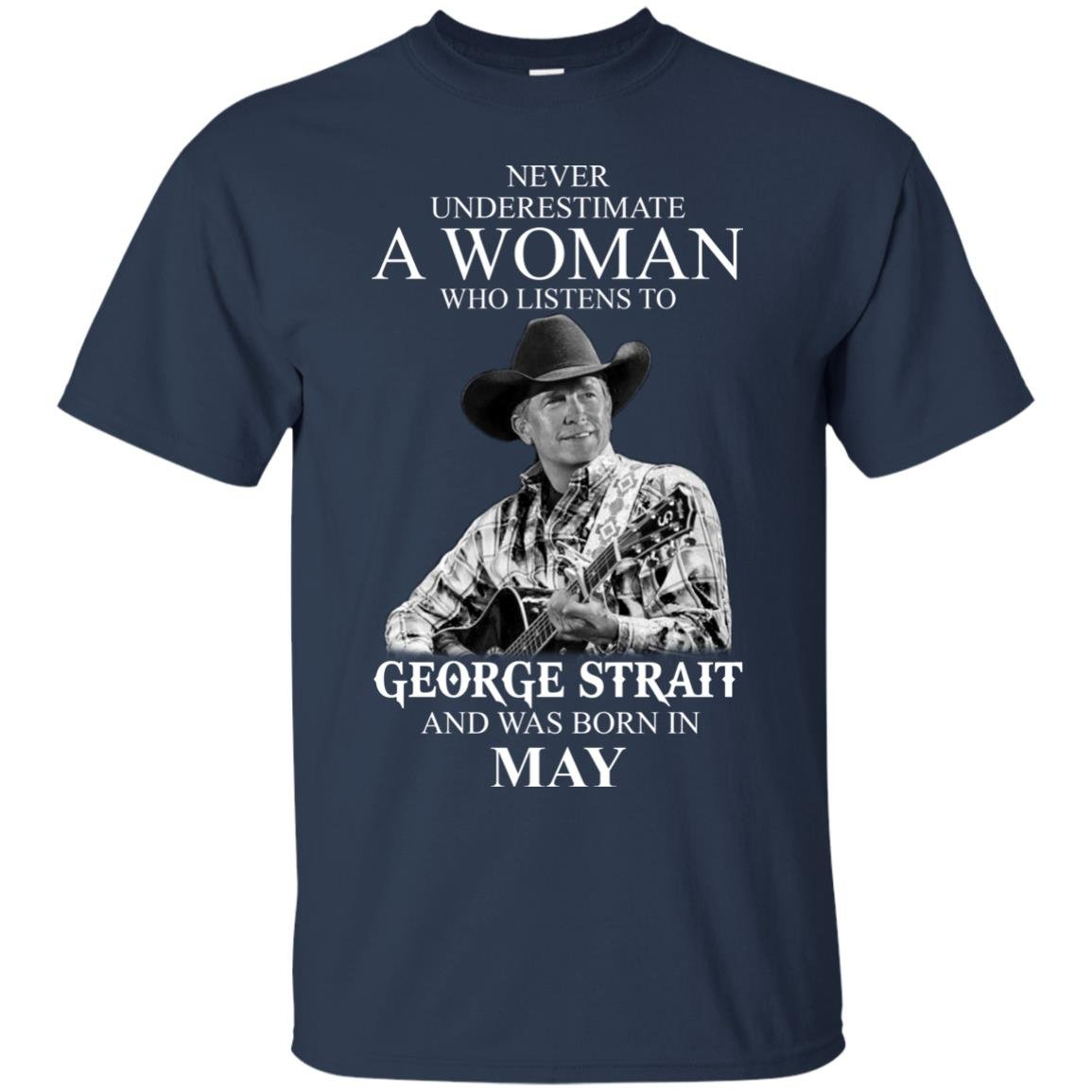 image 411 - Never Underestimate A Woman Who Listens To George Strait And Was Born In May shirt