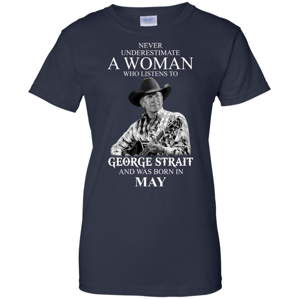 image 421 - Never Underestimate A Woman Who Listens To George Strait And Was Born In May shirt