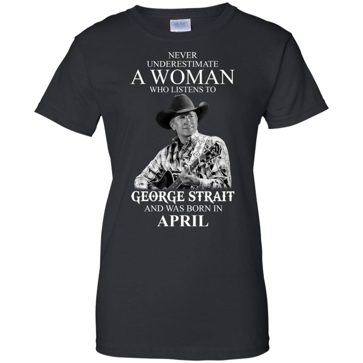 image 432 - Never Underestimate A Woman Who Listens To George Strait And Was Born In April shirt