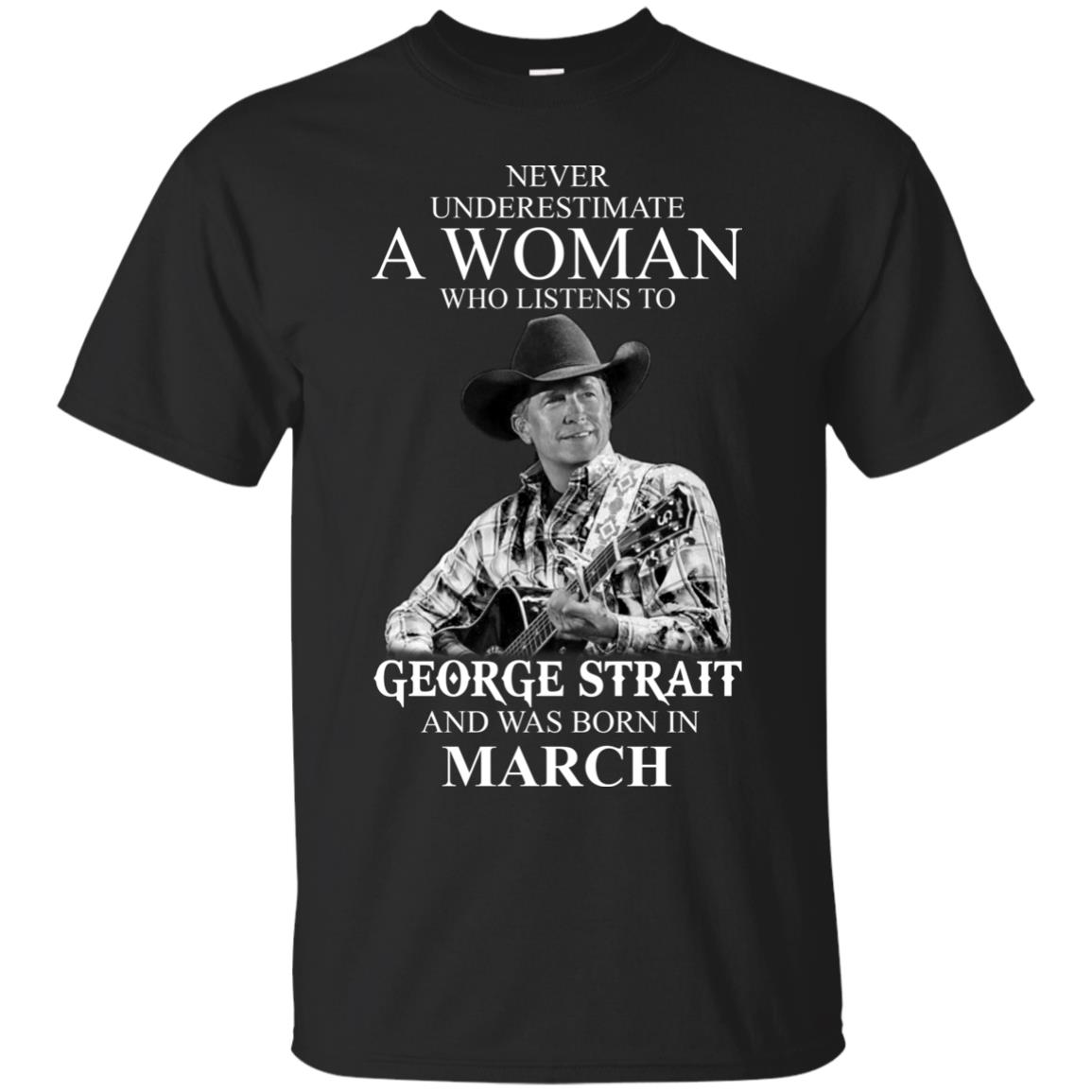 image 434 - Never Underestimate A Woman Who Listens To George Strait And Was Born In March shirt