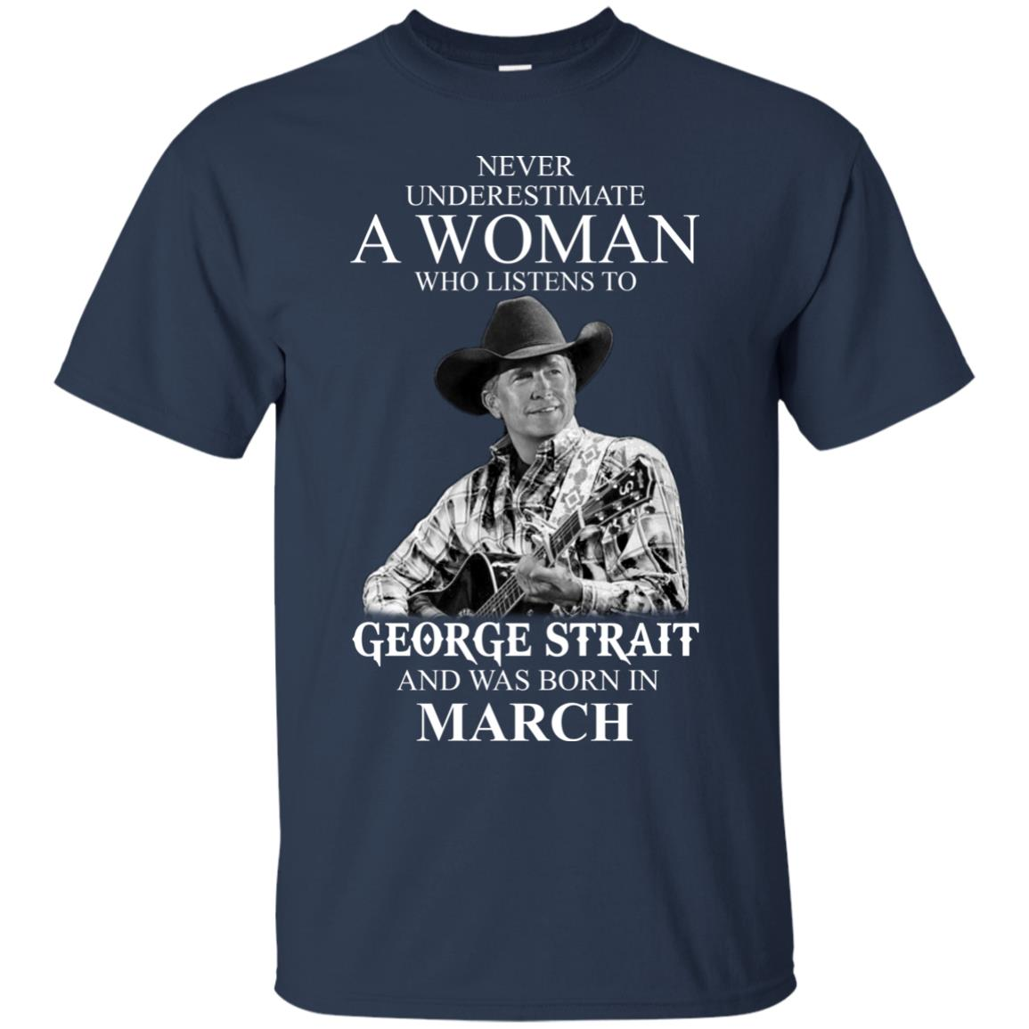 image 435 - Never Underestimate A Woman Who Listens To George Strait And Was Born In March shirt