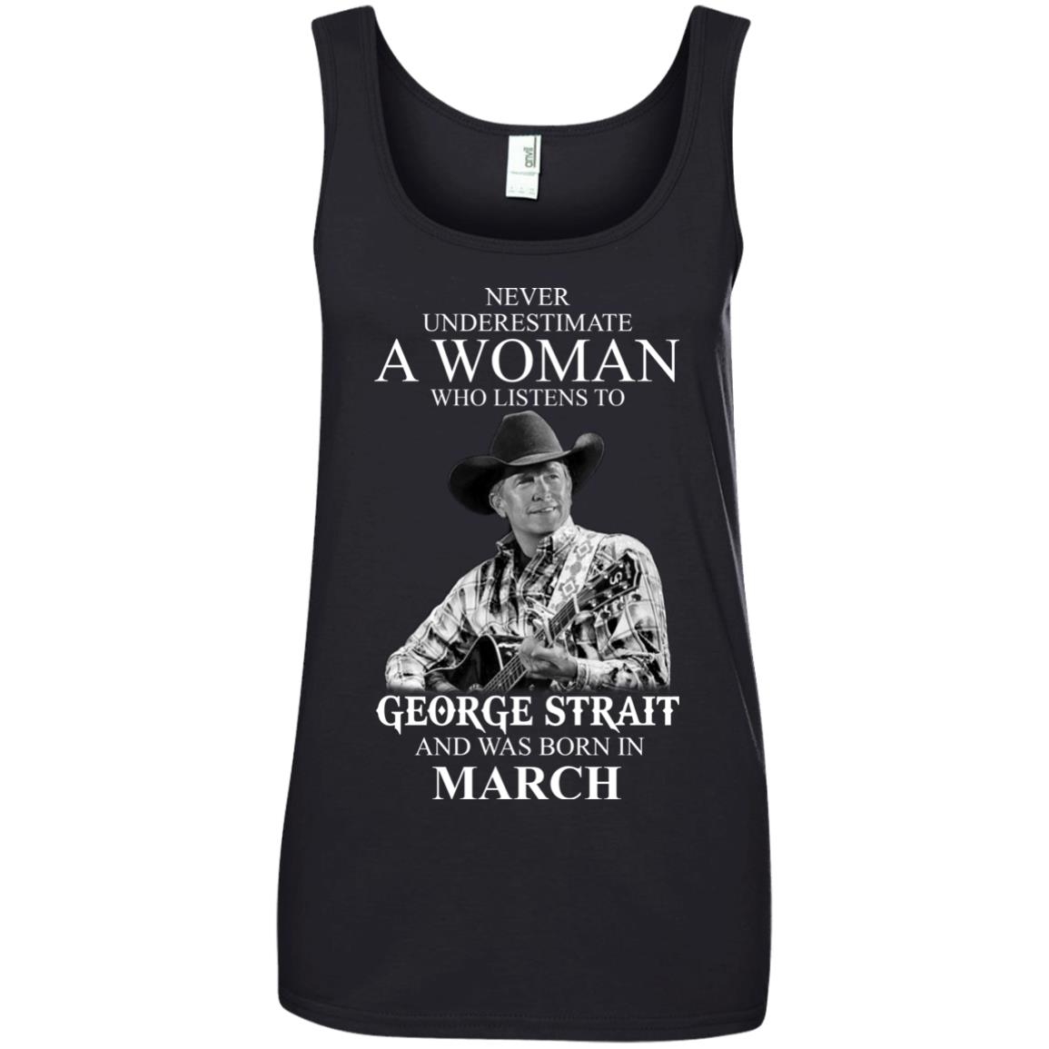 image 442 - Never Underestimate A Woman Who Listens To George Strait And Was Born In March shirt
