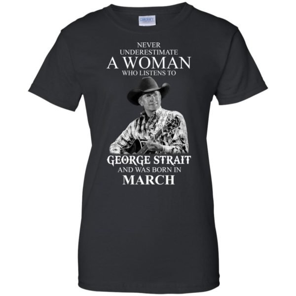 image 444 600x600 - Never Underestimate A Woman Who Listens To George Strait And Was Born In March shirt