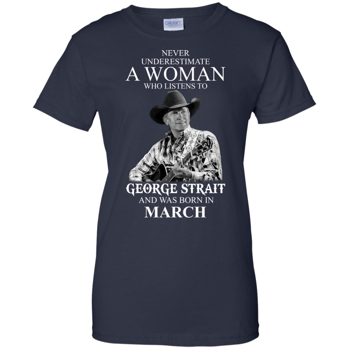 image 445 - Never Underestimate A Woman Who Listens To George Strait And Was Born In March shirt