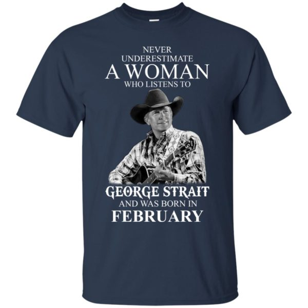 image 447 600x600 - Never Underestimate A Woman Who Listens To George Strait And Was Born In February shirt