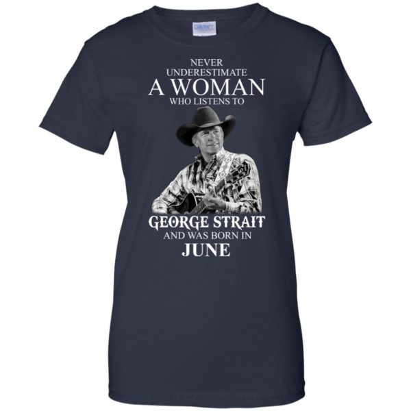 image 493 600x600 - Never Underestimate A Woman Who Listens To George Strait And Was Born In June shirt