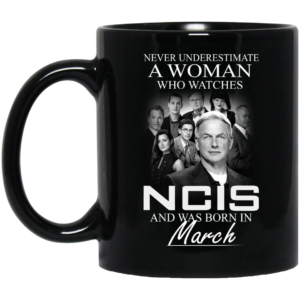 image 54 300x300 - Never Underestimate A Woman who watches NCIS and was born in March Mug