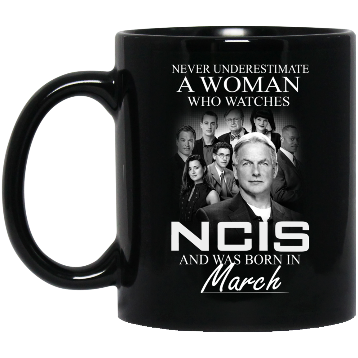 image 54 - Never Underestimate A Woman who watches NCIS and was born in March Mug