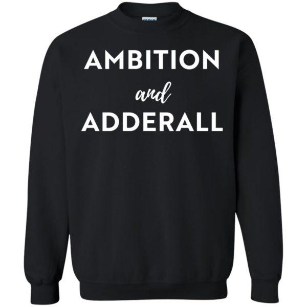 image 7 600x600 - Ambition and Adderall T-shirt, Sweatshirt