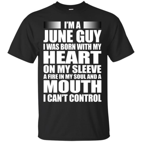 image 923 600x600 - I'm a June guy I was born with my heart on my sleeve shirt, hoodie, tank