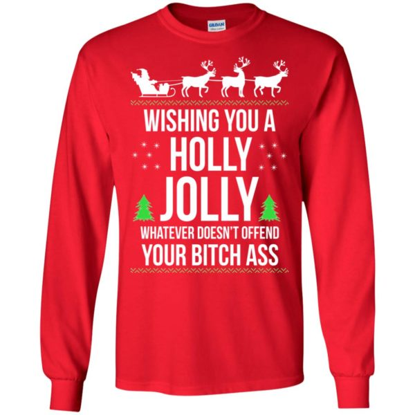 image 1184 600x600 - Wishing you a holly jolly whatever doesn't offend your bitch ass sweater, shirt