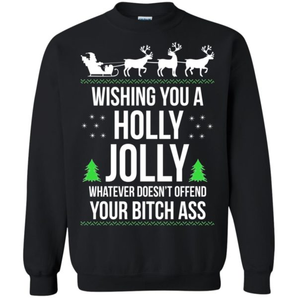 image 1188 600x600 - Wishing you a holly jolly whatever doesn't offend your bitch ass sweater, shirt