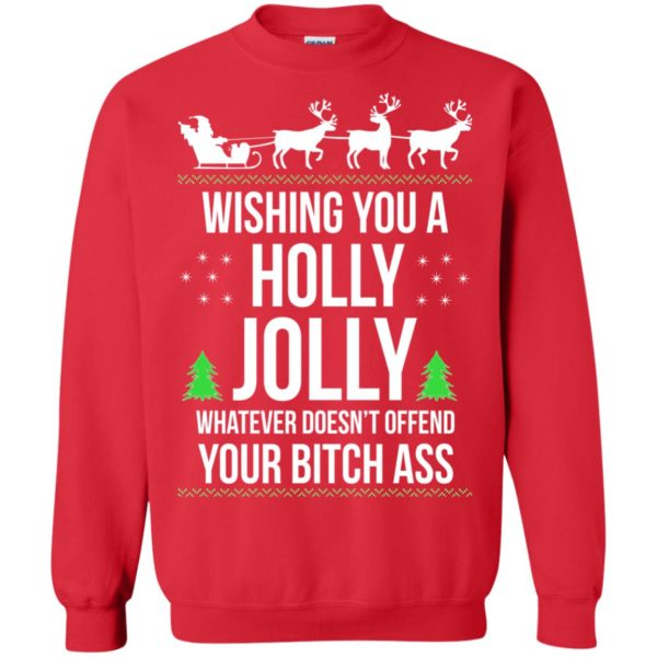 image 1190 600x600 - Wishing you a holly jolly whatever doesn't offend your bitch ass sweater, shirt