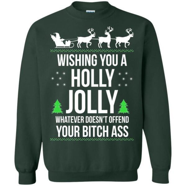 image 1191 600x600 - Wishing you a holly jolly whatever doesn't offend your bitch ass sweater, shirt