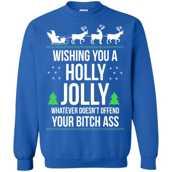 image 1192 600x600 - Wishing you a holly jolly whatever doesn't offend your bitch ass sweater, shirt