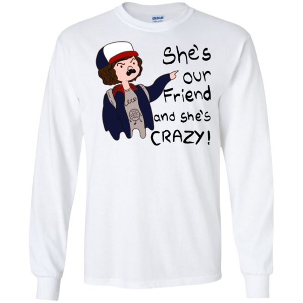 image 1294 600x600 - Stranger Things Dustin: She is Our Friend and She is Crazy shirt, hoodie