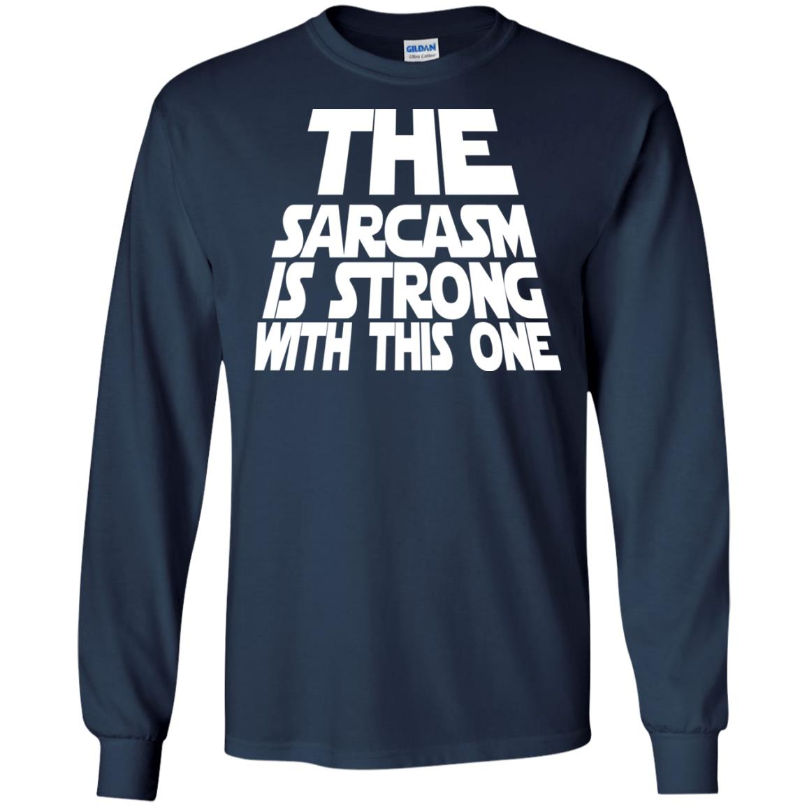 image 1795 - The Sarcasm is strong with this one shirt