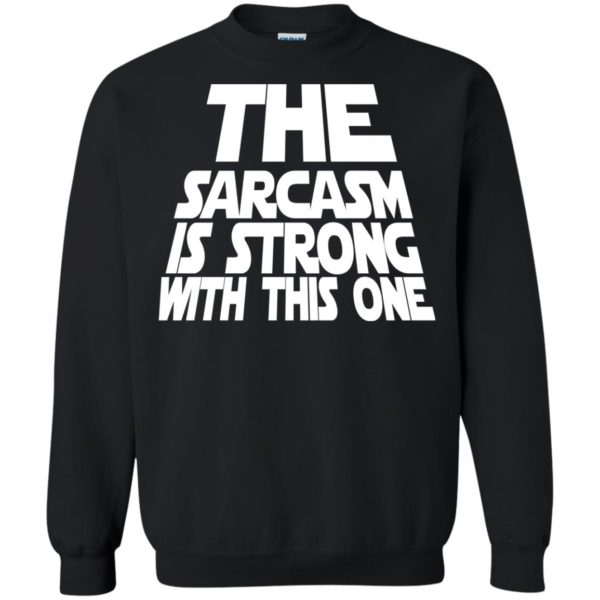 image 1798 600x600 - The Sarcasm is strong with this one shirt