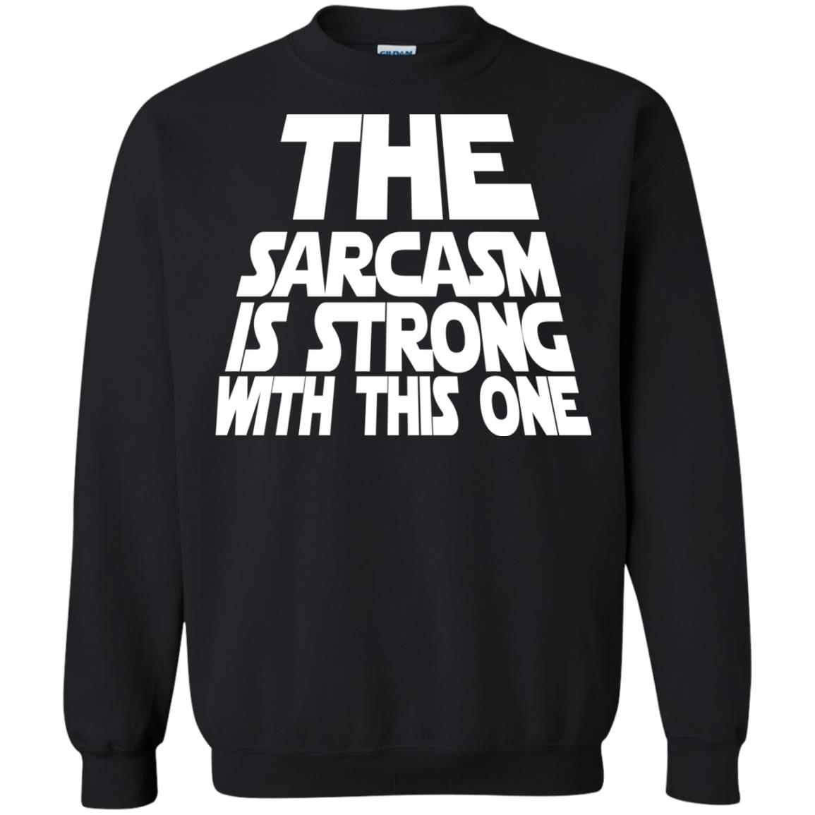 image 1798 - The Sarcasm is strong with this one shirt