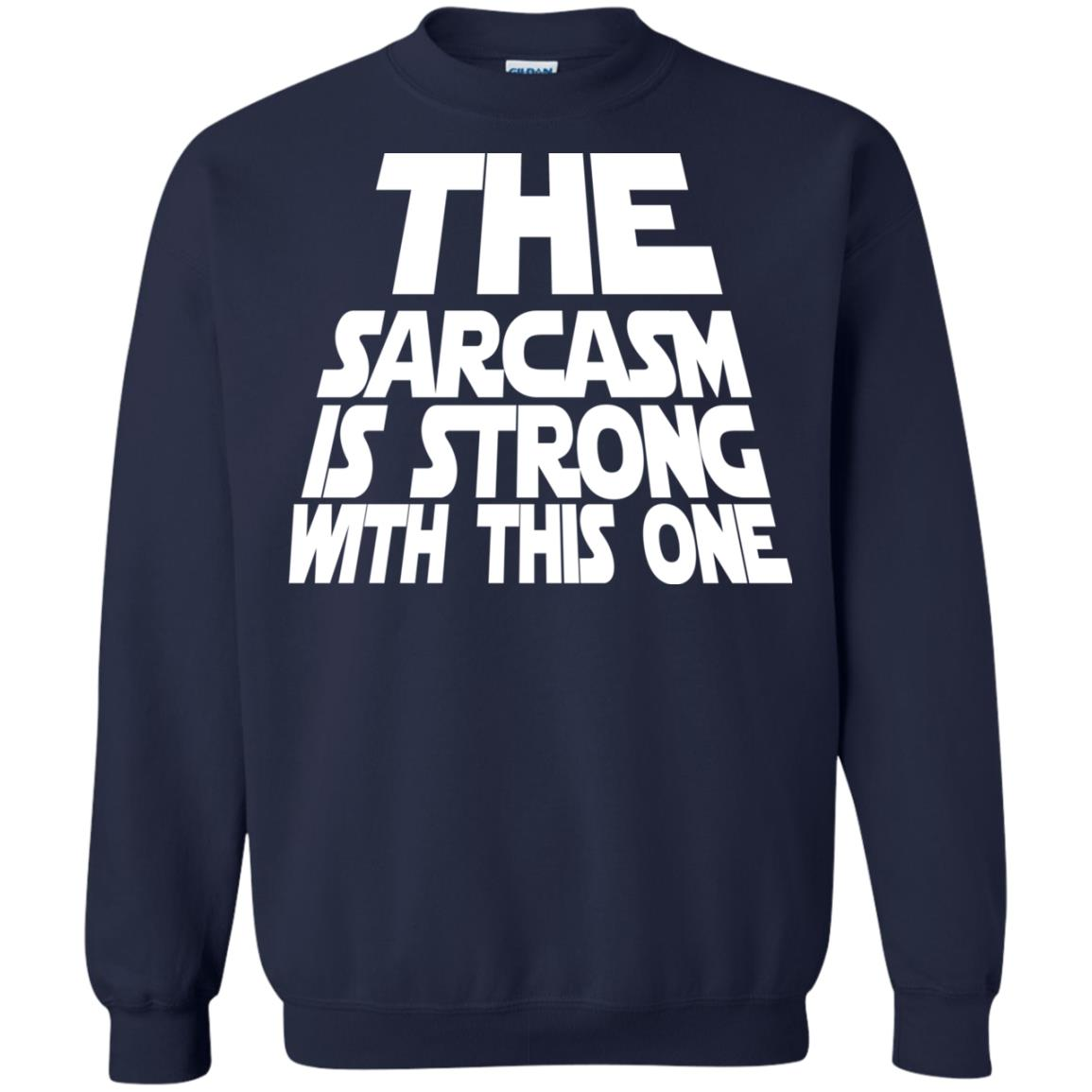 image 1799 - The Sarcasm is strong with this one shirt