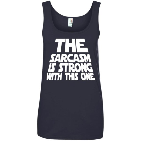 image 1801 600x600 - The Sarcasm is strong with this one shirt
