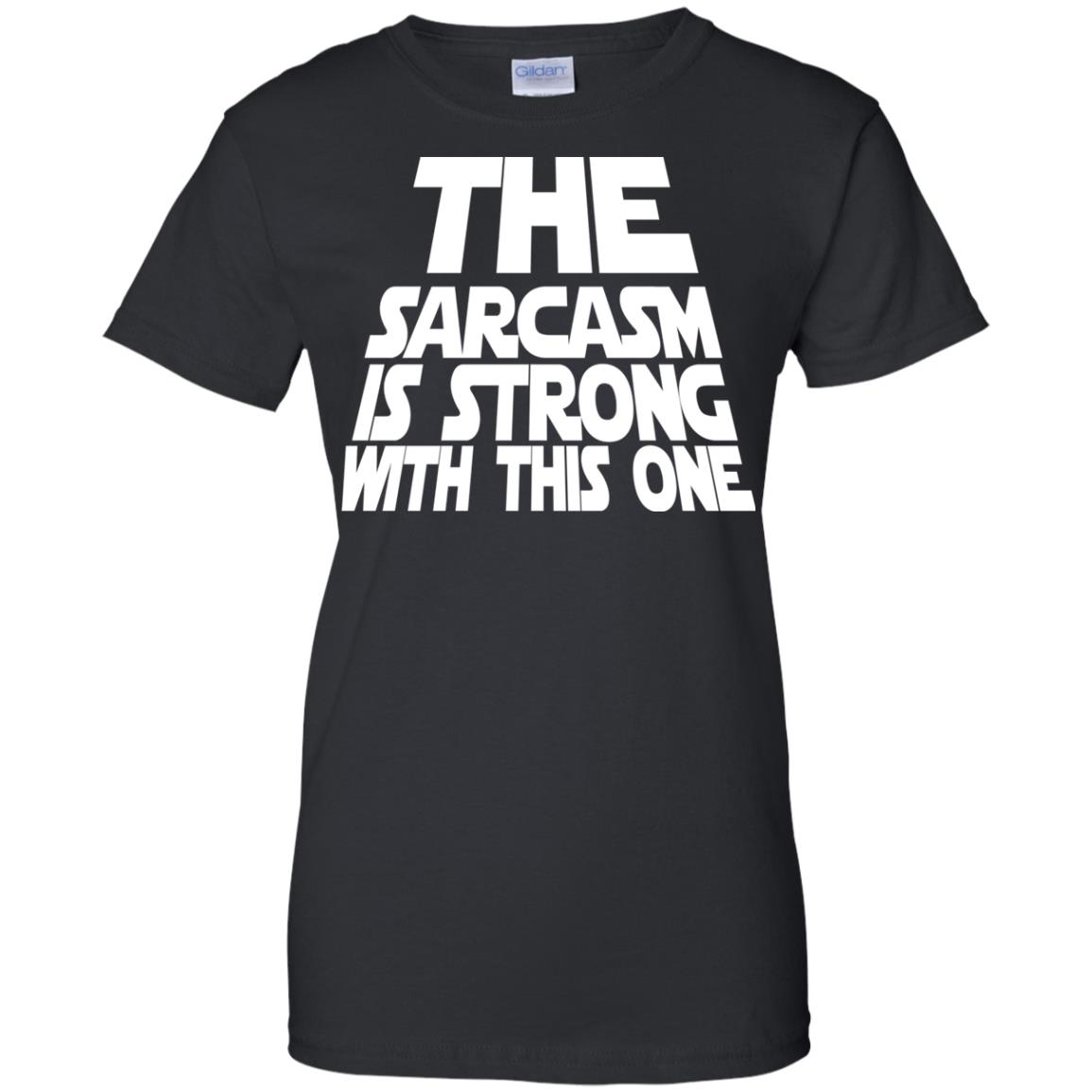 image 1802 - The Sarcasm is strong with this one shirt