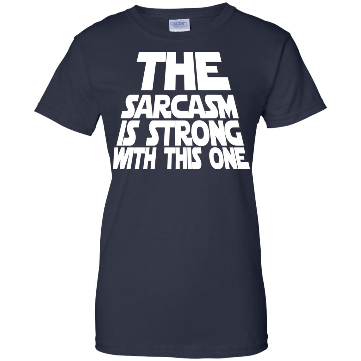 image 1803 - The Sarcasm is strong with this one shirt
