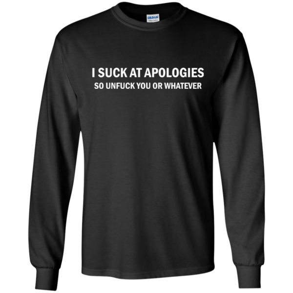 image 1831 600x600 - I suck at apologies so unfuck you or whatever shirt