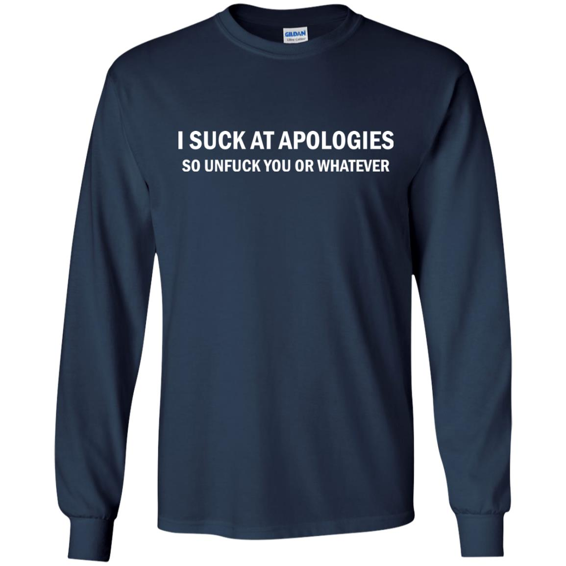 image 1832 - I suck at apologies so unfuck you or whatever shirt